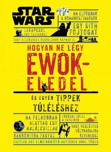 STAR WARS - HOGYAN NE LÉGY EWOKELEDEL - ÉS EGYÉB TIPPEK TÚLÉLÉSHEZ - Ebook - KOLIBRI