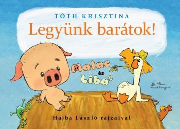 LEGYÜNK BARÁTOK! - MALAC ÉS LIBA 1. - Ekönyv - TÓTH KRISZTINA