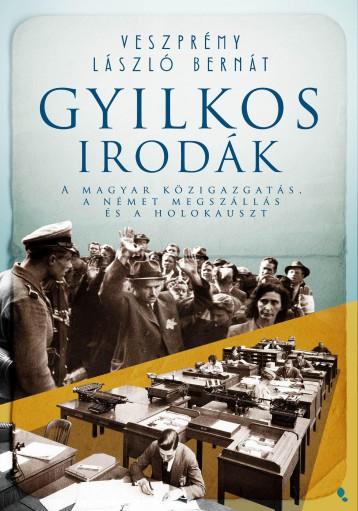 GYILKOS IRODÁK - A MAYGAR KÖZIGAZGATÁS, A NÉMET MEGSZÁLLÁS ÉS A HOLOKAUSZT - Ekönyv - VESZPRÉMY LÁSZLÓ BERNÁT
