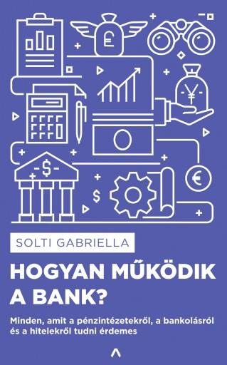 HOGYAN MŰKÖDIK A BANK? - Ekönyv - SOLTI GABRIELLA