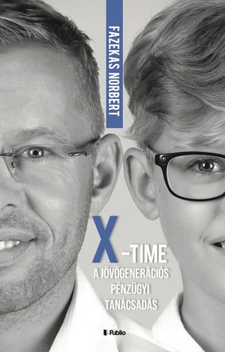 """""""X""""- Time, a jövőgenerációs pénzügyi tanácsadás  - Ekönyv - Fazekas Norbert"""