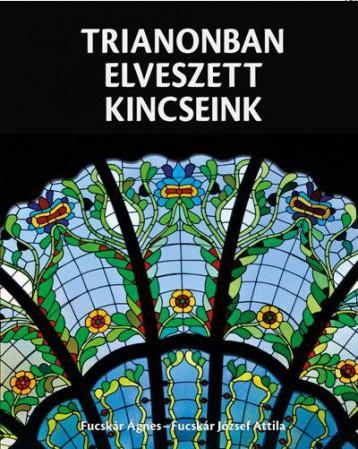 TRIANONBAN ELVESZETT KINCSEINK - Ekönyv - FUCSKÁR ÁGNES - FUCSKÁR JÓZSEF ATTILA