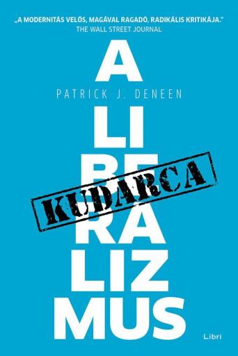 A LIBERALIZMUS KUDARCA - Ekönyv - DENEEN, PATRICK J.