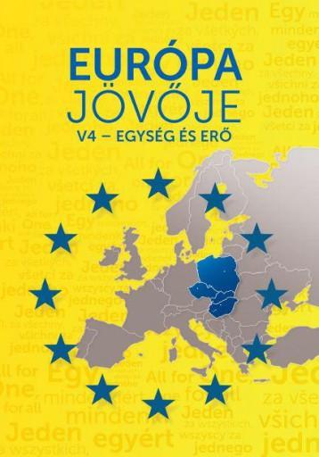 EURÓPA JÖVŐJE - V4-EGYSÉG ÉS ERŐ - Ekönyv - KÖZÉP-ÉS KELET-EURÓPAI TÖRT.ÉS TÁRS.KUT.