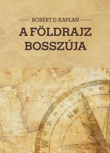 A FÖLDRAJZ BOSSZÚJA - Ekönyv - KAPLAN, ROBERT D.