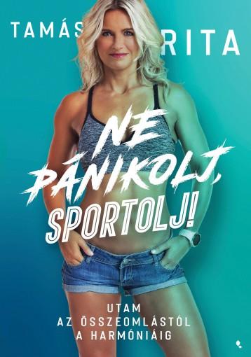 NE PÁNIKOLJ, SPORTOLJ! - Ekönyv - TAMÁS RITA