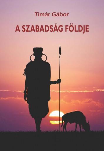 A SZABADSÁG FÖLDJE - Ekönyv - TIMÁR GÁBOR