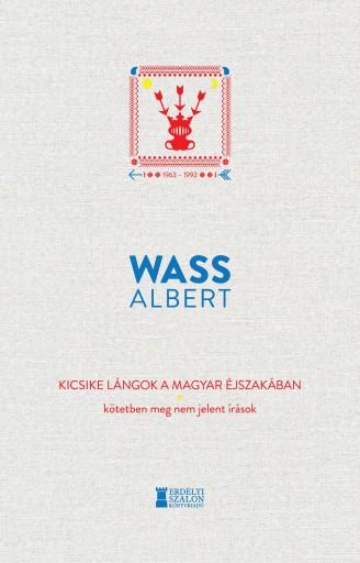 KICSIKE LÁNGOK A MAGYAR ÉJSZAKÁBAN - KÖTETBEN MEG NEM JELENT ÍRÁSOK 1963-1992 - Ekönyv - WASS ALBERT