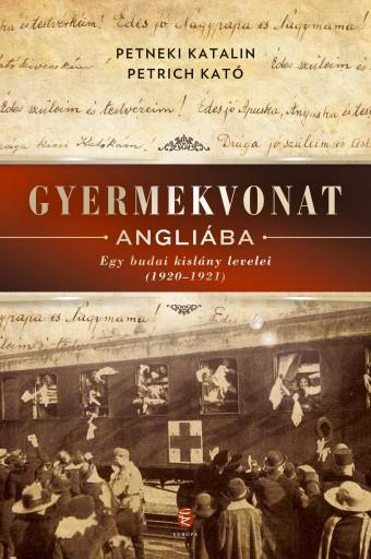 GYERMEKVONAT ANGLIÁBA - EGY BUDAI KISLÁNY LEVELEI (1920-1921) - Ekönyv - PETNEKI KATALIN - PETRICH KATÓ