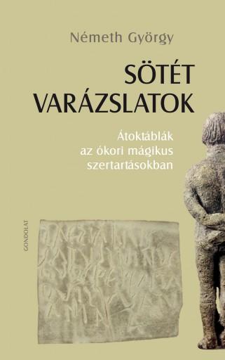 SÖTÉT VARÁZSLATOK - ÁTOKTÁBLÁK AZ ÓKORI MÁGIKUS SZERTARTÁSOKBAN - Ekönyv - NÉMETH GYÖRGY
