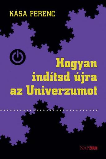 HOGYAN INDÍTSD ÚJRA AZ UNIVERZUMOT - Ekönyv - KÁSA FERENC