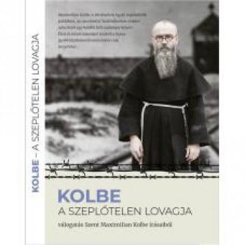 KOLBE - A SZEPLŐTELEN LOVAGJA - SZENT MAXIMILIAN KOLBE ÍRÁSAIBÓL - Ekönyv - ETALON FILM