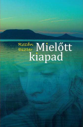 MIELŐTT KIAPAD - Ebook - ROZÁN ESZTER