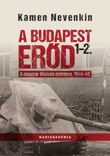 A BUDAPEST ERŐD 1-2. - A MAGYAR FŐVÁROS OSTROMA, 1944-45 - Ekönyv - NEVENKIN, KAMEN