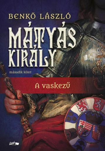 MÁTYÁS KIRÁLY II. - A VASKEZŰ - Ekönyv - BENKŐ LÁSZLÓ