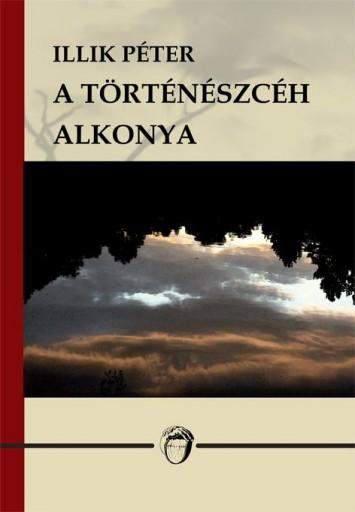 A TÖRTÉNÉSZCÉH ALKONYA - Ekönyv - ILLIK PÉTER