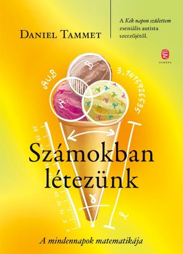 SZÁMOKBAN LÉTEZÜNK - A MINDENNAPOK MATEMATIKÁJA - Ekönyv - Tammet, Daniel