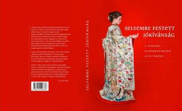 SELYEMRE FESTETT JÓKÍVÁNSÁG - A NAKANO GYERMEKKIMONÓ GYŰJTEMÉNY - Ekönyv - SCHMITT CSILLA