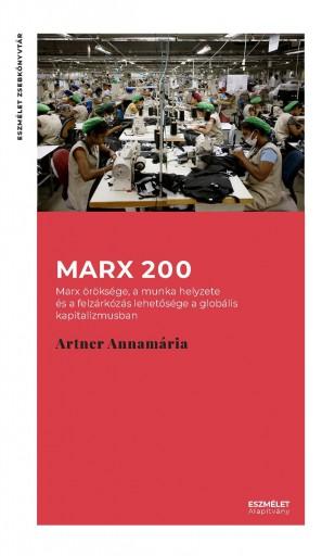 MARX 200. MARX ÖRÖKSÉGE, A MUNKA HELYZETE ÉS A FELZÁRKÓZÁS LEHETŐSÉGE A GLOBÁLIS - Ekönyv - ARTNER ANNAMÁRIA