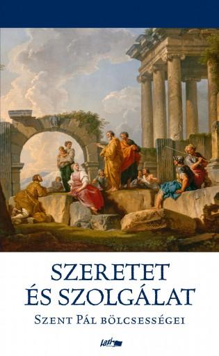 SZERETET ÉS SZOLGÁLAT - SZENT PÁL BÖLCSESSÉGEI - Ekönyv - SZENT PÁL