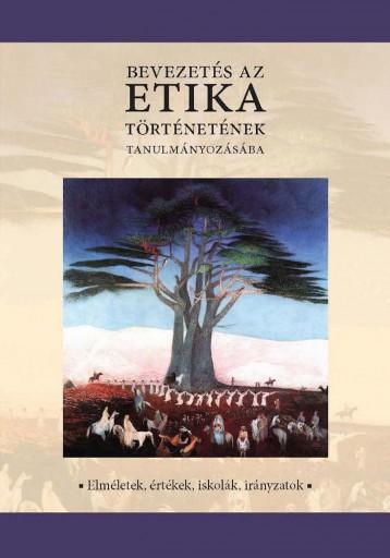 Bevezetés az etika történetének tanulmányozásába - Ekönyv - Bertók Rózsa