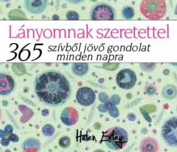 LÁNYOMNAK SZERETETTEL - 365 SZÍVBŐL JÖVŐ GONDOLAT MINDEN NAPRA - Ekönyv - EXLEY, HELEN