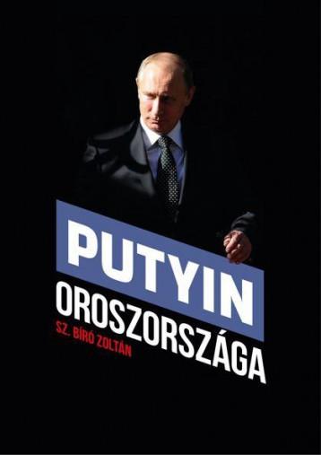 PUTYIN OROSZORSZÁGA - Ekönyv - SZ.BÍRÓ ZOLTÁN