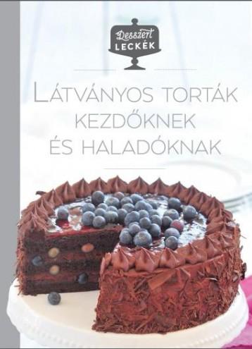 LÁTVÁNYOS TORTÁK KEZDŐKNEK ÉS HALADÓKNAK - DESSZERT LECKÉK 3. - Ekönyv - CENTRAL KÖNYVEK