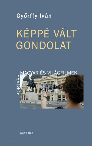 KÉPPÉ VÁLT GONDOLAT. KORTÁRS MAGYAR ÉS VILÁGFILMEK - Ekönyv - GYŐRFFY IVÁN