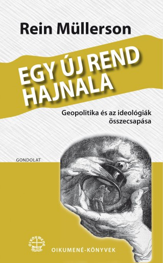EGY ÚJ REND HAJNALA. GEOPOLITIKA ÉS AZ IDEOLÓGIÁK ÖSSZECSAPÁSA - Ekönyv - REIN MÜLLERSON