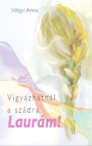 VIGYÁZHATNÁL A SZÁDRA, LAURÁM! - Ekönyv - VÖLGYI ANNA