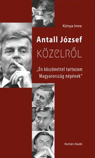 ANTALL JÓZSEF KÖZELRŐL - Ekönyv - KÓNYA IMRE