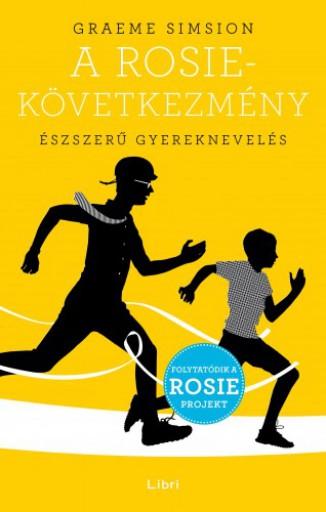 A Rosie-következmény - Észszerű gyereknevelés - Ebook - Graeme Simsion