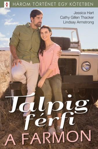 Talpig férfi a farmon - 3 történet 1 kötetben - Ekönyv - Jessica Hart; Cathy Gillen Thacker; Lindsay Armstrong