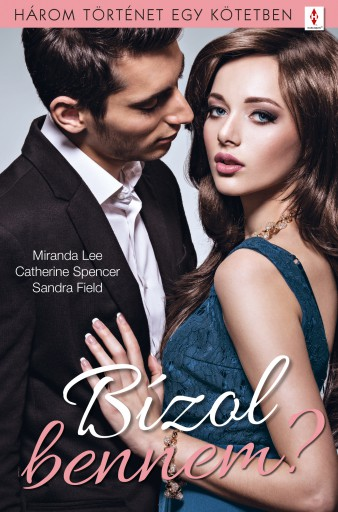 Bízol bennem? - 3 történet 1 kötetben - Ebook - Miranda Lee; Catherine Spencer; Sandra Field