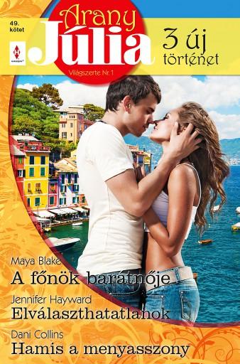Arany Júlia 49. - Ebook - Maya Blake; Jennifer Hayward; Dani Collins