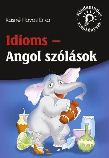 IDIOMS - ANGOL SZÓLÁSOK (MINDENTUDÁS ZSEBKÖNYVEK) - Ekönyv - KASNÉ HAVAS ERIKA