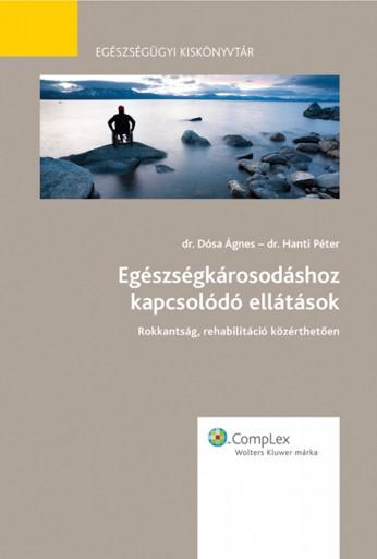 Egészségkárosodáshoz kapcsolódó ellátások - Ekönyv - dr. Dósa Ágnes PhD, Dr. Hanti Péter