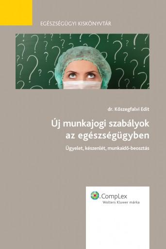 Új munkajogi szabályok az egészségügyben - Ekönyv - dr. Kőszegfalvi Edit