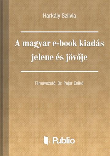 A magyar e-book kiadás jelene és jövője - Ekönyv - Harkály Szilvia