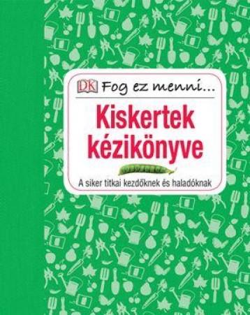 KISKERTEK KÉZIKÖNYVE - FOG EZ MENNI... - Ekönyv - KOSSUTH KIADÓ ZRT.