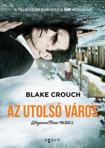 AZ UTOLSÓ VÁROS - WAYWARD PINES-TRILÓGIA 3. - Ekönyv - CROUCH, BLAKE