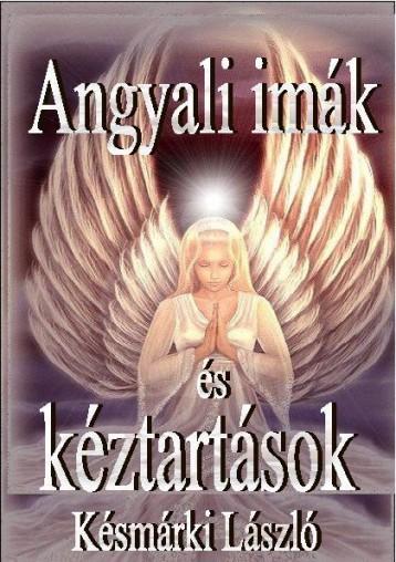 ANGYALI IMÁK ÉS KÉZTARTÁSOK - Ekönyv - KÉSMÁRKI LÁSZLÓ