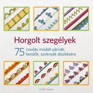 HORGOLT SZEGÉLYEK - 75 CSODÁS MODELL PÁRNÁK, KENDŐK, SZOKNYÁK DÍSZÍTÉSÉRE - Ekönyv - SAINIO, CAITLIN