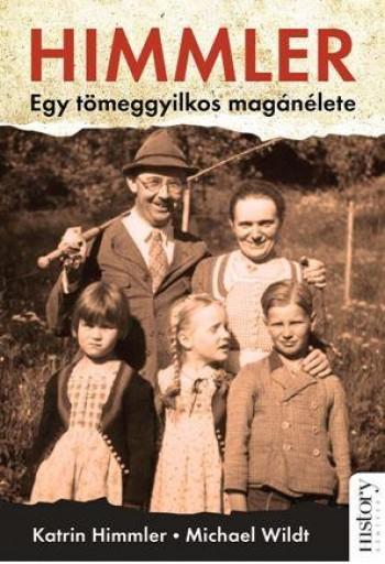 HIMMLER - EGY TÖMEGGYILKOS MAGÁNÉLETE - Ekönyv - HIMMLER, KATRIN-WILDT, MICHAEL