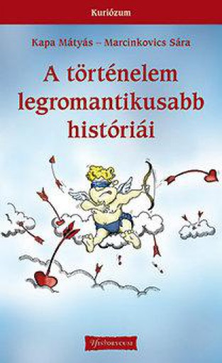 A történelem legromantikusabb históriái - Ekönyv - Kapa Mátyás - Marcinkovics Sára