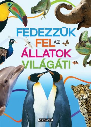 Fedezzük fel az állatok világát! - Tudástár - Ekönyv - NAPRAFORGÓ KÖNYVKIADÓ