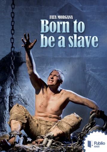 Born to be a slave - Ekönyv - Fata Morgana