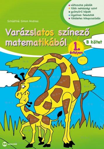 VARÁZSLATOS SZÍNEZŐ MATEMATIKÁBÓL 1. ÉVFOLYAM - B KÖTET - Ekönyv - SCHÄDTNÉ SIMON ANDREA