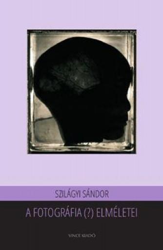 A FOTOGRÁFIA (?) ELMÉLETEI - Ekönyv - SZILÁGYI SÁNDO